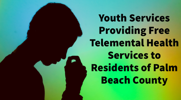 Youth Services Providing Free Telemental Health Services to Residents of Palm Beach County